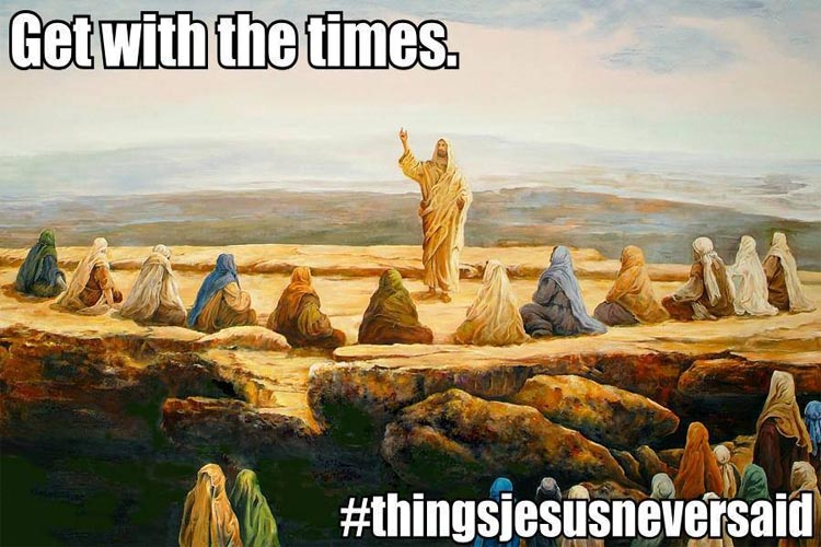 Here we share some of our favourite memes of things Jesus never said.